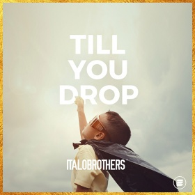 ITALOBROTHERS - TILL YOU DROP